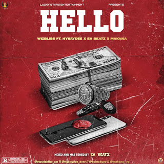 WIZBLISS  – Hello FT HYKAYDEE, EA BEATS AND MAKANA