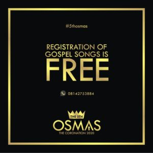 SUBMISSION OF GOSPEL SONGS ON The OSMAs IS FREE